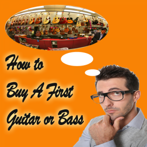 How to Buy A First Guitar or Bass